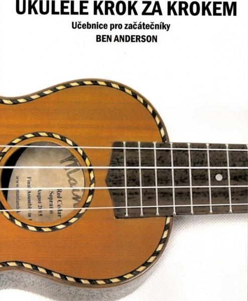 PUBLIKACE Ukulele krok za krokem  - učebnice pro začátečníky - Ben Anderson
