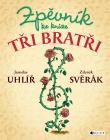 PUBLIKACE Zpěvník ke knize Tři bratři - Jaroslav Uhlíř, Zdeněk Svěrák